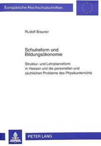 Schulreform Und Bildungsoekonomie: Struktur- Und Lehrplanreform in Hessen Und Die Personellen Und Saechlichen Probleme Des Physikunterrichts