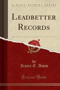 Leadbetter Records (Classic Reprint)