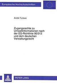 Zugangsrechte Zu Umweltinformationen Nach Der Eg-Richtlinie 90/313 Und Dem Deutschen Verwaltungsrecht