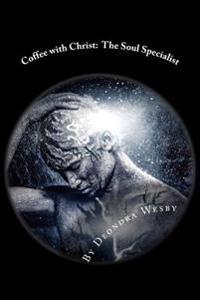 Coffee with Christ: The Soul Specialist