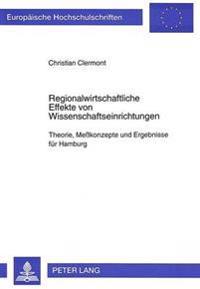Regionalwirtschaftliche Effekte Von Wissenschaftseinrichtungen: Theorie, Messkonzepte Und Ergebnisse Fuer Hamburg