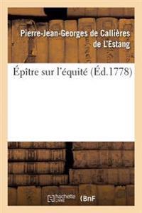 Epitre Sur L'Equite. Par Callieres de L'Estang.