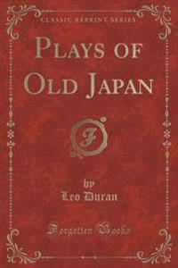 Plays of Old Japan (Classic Reprint)