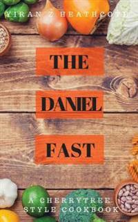 The Daniel Fast: A Cherrytree Style Cookbook