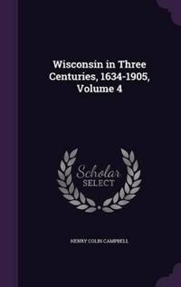 Wisconsin in Three Centuries, 1634-1905; Volume 4