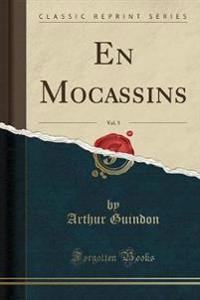 En Mocassins, Vol. 5 (Classic Reprint)