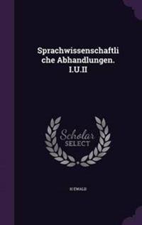 Sprachwissenschaftliche Abhandlungen. I.U.II