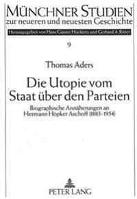 Die Utopie Vom Staat Ueber Den Parteien: Biographische Annaeherungen an Hermann Hoepker Aschoff (1883-1954)