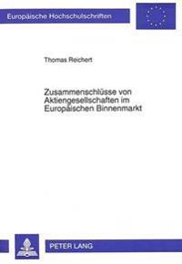 Zusammenschluesse Von Aktiengesellschaften Im Europaeischen Binnenmarkt: Eine Theoretische Und Empirische Analyse Anhand Grossbritanniens Und Deutschl