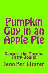 Pumpkin Guy in an Apple Pie: Beware the Turnip-Tatty-Bogle!