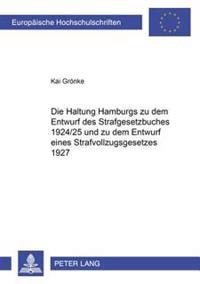 Die Haltung Hamburgs Zu Dem Entwurf Des Strafgesetzbuches 1924/25 Und Zu Dem Entwurf Eines Strafvollzugsgesetzes 1927