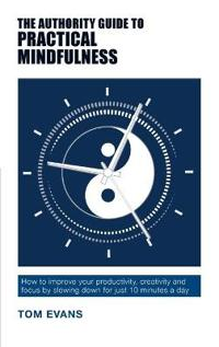 Authority guide to practical mindfulness - how to improve your productivity