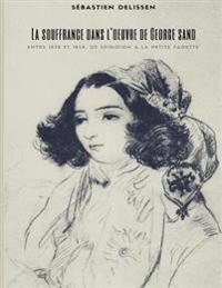 La Souffrance Dans L'Oeuvre de George Sand: Entre 1838 Et 1848, de Spiridion a la Petite Fadette