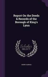 Report on the Deeds & Records of the Borough of King's Lynn