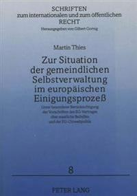 Zur Situation Der Gemeindlichen Selbstverwaltung Im Europaeischen Einigungsprozess: Unter Besonderer Beruecksichtigung Der Vorschriften Des Eg-Vertrag