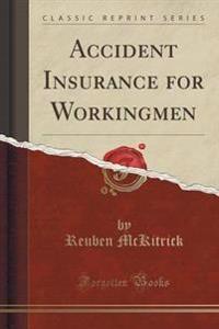Accident Insurance for Workingmen (Classic Reprint)