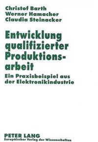 Entwicklung Qualifizierter Produktionsarbeit: - Ein Praxisbeispiel Aus Der Elektronikindustrie