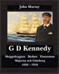 G D Kennedy : skeppsbyggare, redare, finansman - Majorna och Göteborg 1850-1916