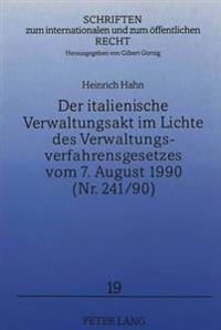 Der Italienische Verwaltungsakt Im Lichte Des Verwaltungsverfahrensgesetzes Vom 7. August 1990 (NR. 241/90): Eine Rechtsvergleichende Darstellung