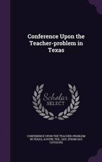 Conference Upon the Teacher-Problem in Texas