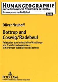 Bottrop Und Coswig/Radebeul: Fallstudien Zum Industriellen Wandlungs- Und Transformationsprozess in Nordrhein-Westfalen Und Sachsen