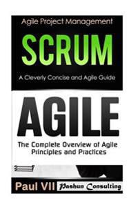 Agile Product Management: Scrum: A Cleverly Concise Agile Guide & Agile: The Complete Overview of Agile Principles and Practices