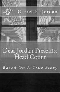 Dear Jordan Presents: Head Count: Based on Actual Events
