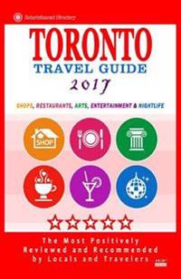 Toronto Travel Guide 2017: Shops, Restaurants, Arts, Entertainment and Nightlife in Toronto, Canada (City Travel Guide 2017)