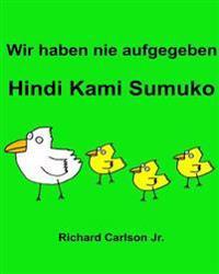 Wir Haben Nie Aufgegeben Hindi Kami Sumuko: Ein Bilderbuch Für Kinder Deutsch-Tagalog (Zweisprachige Ausgabe)