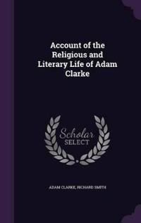 Account of the Religious and Literary Life of Adam Clarke