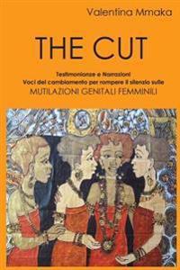 The Cut: Testimonianze E Narrazioni Voci del Cambiamento Per Rompere Il Silenzio Sulle Mutilazioni Genitali Femminili