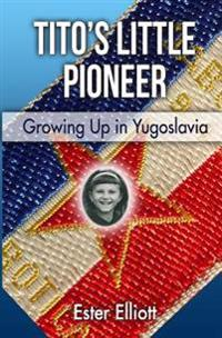 Tito's Little Pioneer: Growing Up in Yugoslavia