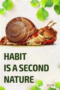 Habit Is a Second Nature: Or How to Get Rid of Addictions That Worsen Your Life
