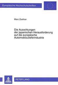 Die Auswirkungen Der Japanischen Herausforderung Auf Die Europaeische Automobilzulieferindustrie: Mit Dem Schwerpunkt Der Akkumulatorenhersteller