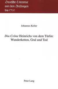 Diu Crone Heinrichs Von Dem Tuerlin: Wunderketten, Gral Und Tod