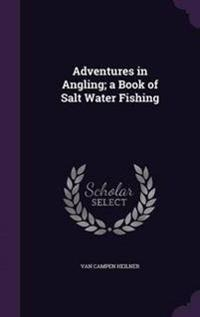 Adventures in Angling; A Book of Salt Water Fishing