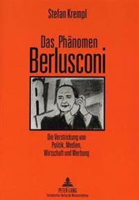 Das Phaenomen Berlusconi: Die Verstrickung Von Politik, Medien, Wirtschaft Und Werbung