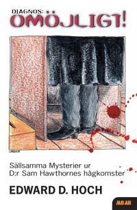 Diagnos: omöjligt! : tio kriminalnoveller : sällsamma mysterier ur D:r Sam