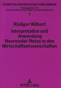 Interpretation Und Anwendung Neuronaler Netze in Den Wirtschaftswissenschaften