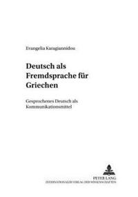 Deutsch ALS Fremdsprache Fuer Griechen: Gesprochenes Deutsch ALS Kommunikationsmittel