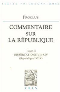 Proclus: Commentaires Sur La Republique Dissertations VII-XIV (Republique IV-IX)