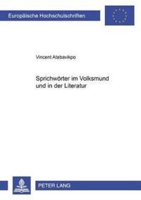 """Sprichwoerter Im Volksmund Und in Der Literatur: Eine Studie Ueber Sprichwoerter in Sáxwε-Sprichwortliedern, Im Roman """"Things Fall Apart"""" Von Chi"""