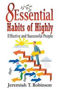 8 Essential Habits of Highly Effective and Successful People