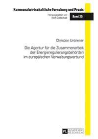 Die Agentur Fuer Die Zusammenarbeit Der Energieregulierungsbehoerden Im Europaeischen Verwaltungsverbund