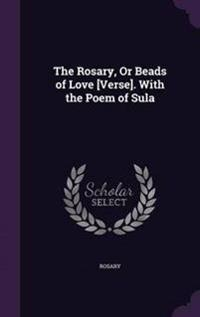 The Rosary, or Beads of Love [Verse]. with the Poem of Sula