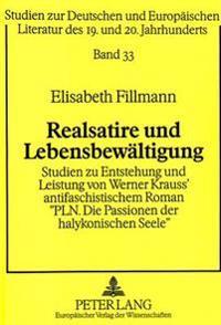 Realsatire Und Lebensbewaeltigung: Studien Zu Entstehung Und Leistung Von Werner Krauss' Antifaschistischem Roman -Pln. Die Passionen Der Halykonische