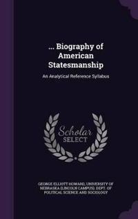 ... Biography of American Statesmanship