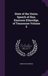 State of the Union. Speech of Hon. Emerson Etheridge, of Tennessee Volume 2