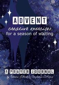 Advent: Creative Exercises for a Season of Waiting: A Prayer Journal