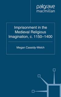 Imprisonment in the Medieval Religious Imagination, c. 1150-1400